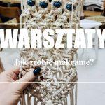 WARSZTATY u Majsterek: Makramy sznurkiem wyplatane